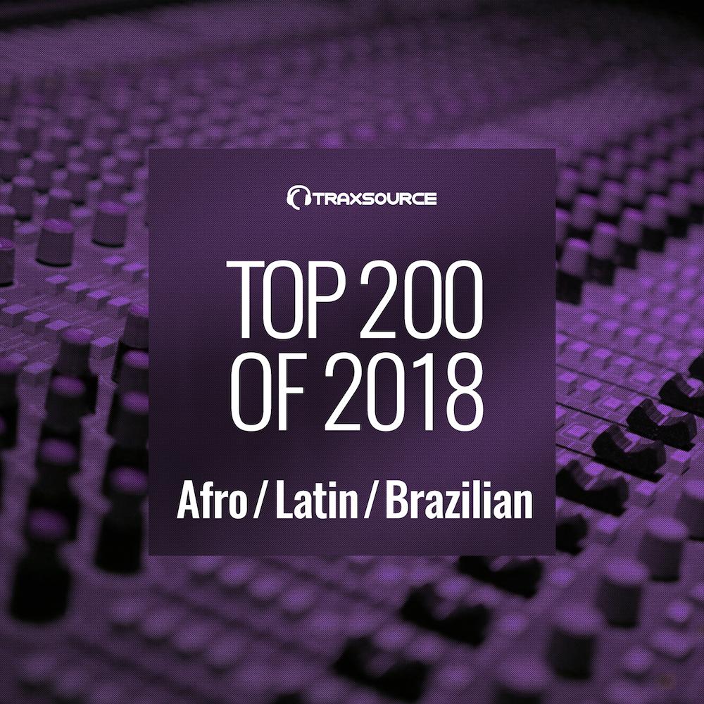 Traxsource - Top 200 Afro / Latin / Brazilian of 2018 on
